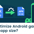 Android Game Development: Different Optimizations To Reduce Overall File Size