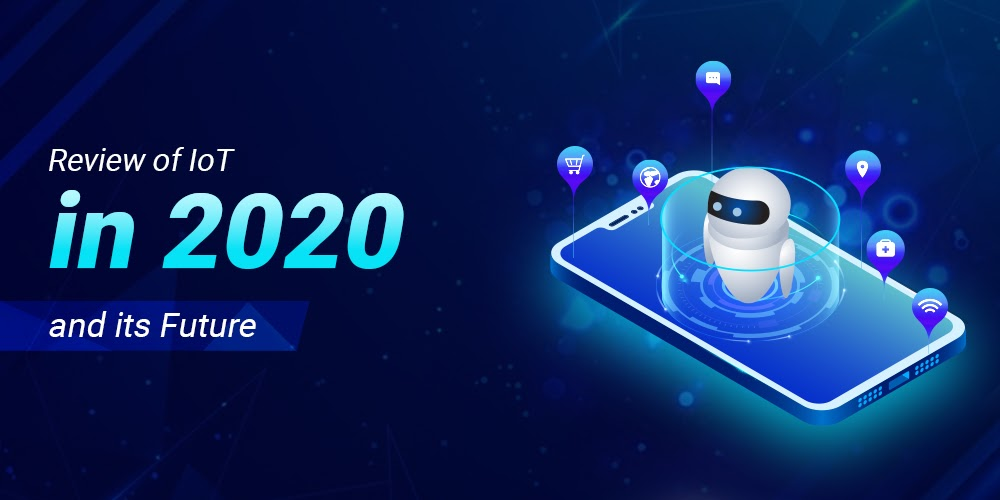 2020: The Year In Review And What's Ahead For The Internet Of Things