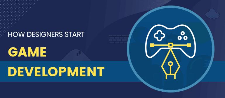 How Designers Start Game Development?