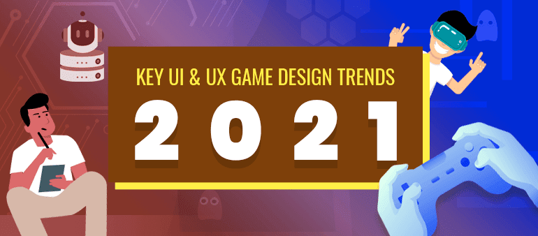 Key UI & UX game Design Trends to Focus in 2021