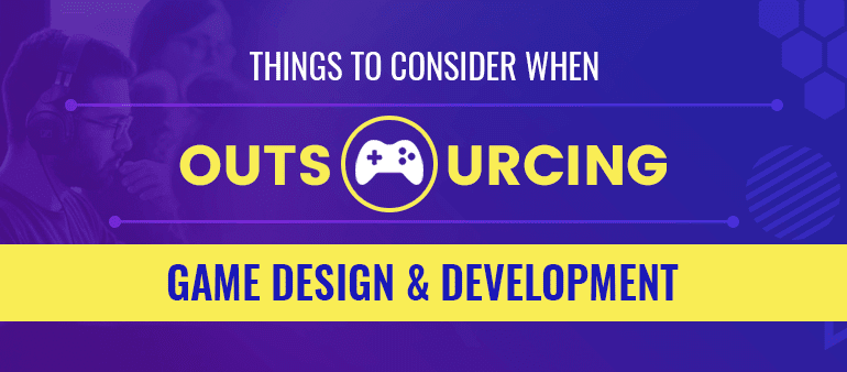 Things to consider when outsourcing game design & development
