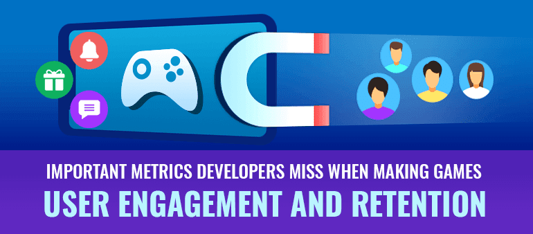 Important metrics developers miss when making games – User engagement and retention