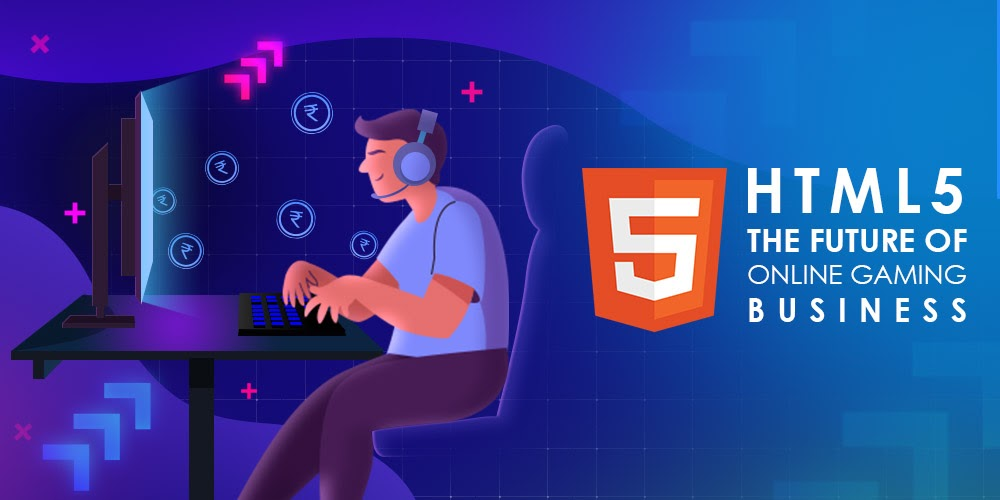 Why HTML5 is the future of the online gaming business?